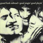 Grand Funk Railroad - Good Singin' Good Playin' - LP - 1976