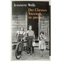 Janette Walls. Des chevaux sauvages, ou presque (на французском)