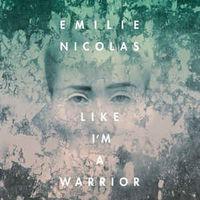 Emilie Nicolas   Like I'm A Warrior