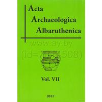 Acta Archaeologica Albaruthenica, Выпуск VII. 2011 год. Сборник статей и публикаций по археологии Беларуси и региона.